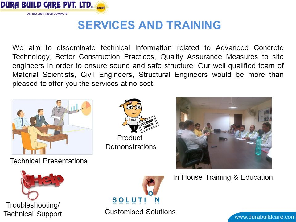 SERVICES AND TRAINING We aim to disseminate technical information related to Advanced Concrete Technology, Better Construction Practices, Quality Assurance Measures to site engineers in order to ensure sound and safe structure.