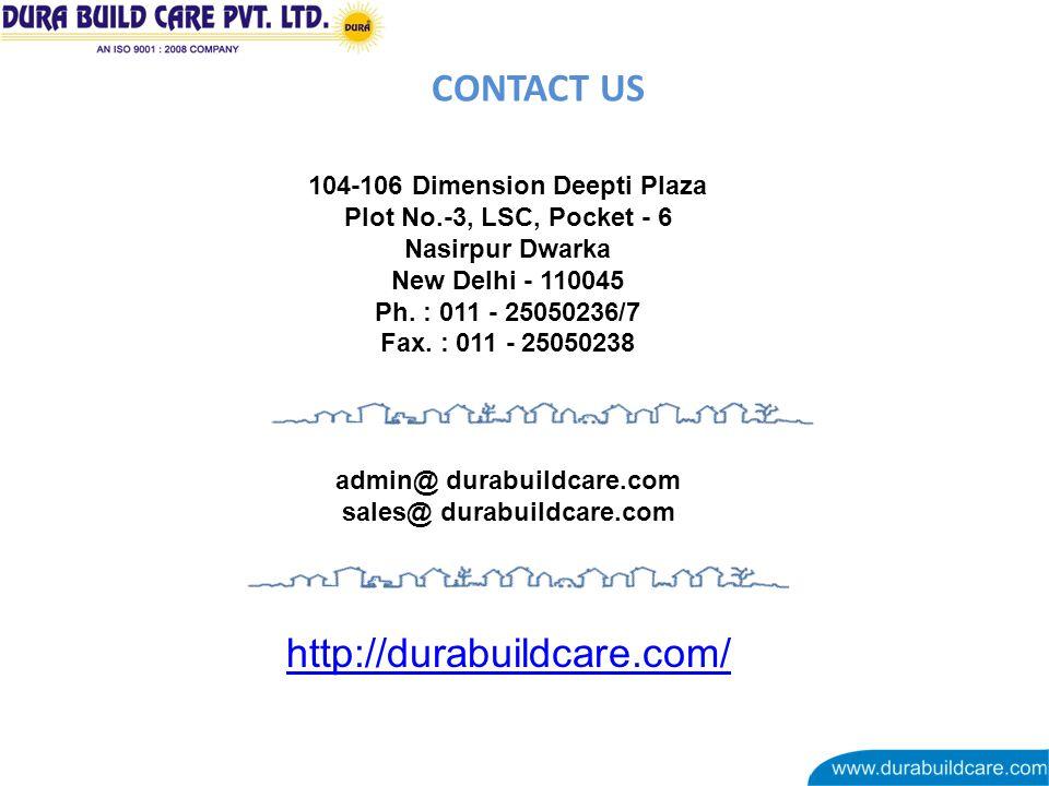 CONTACT US 104-106 Dimension Deepti Plaza Plot No.-3, LSC, Pocket - 6 Nasirpur Dwarka New Delhi - 110045 Ph. : 011 - 25050236/7 Fax. : 011 - 25050238