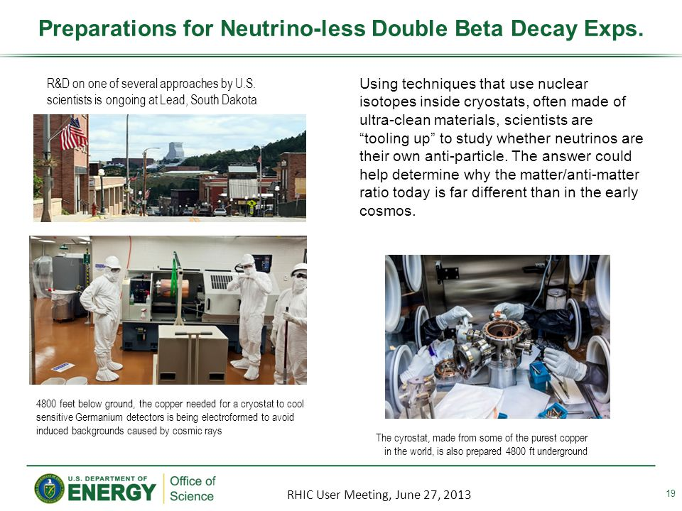 19 Preparations for Neutrino-less Double Beta Decay Exps. Using techniques that use nuclear isotopes inside cryostats, often made of ultra-clean mater