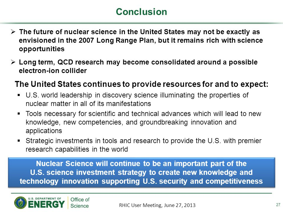 Conclusion U.S. world leadership in discovery science illuminating the properties of nuclear matter in all of its manifestations Tools necessary for s