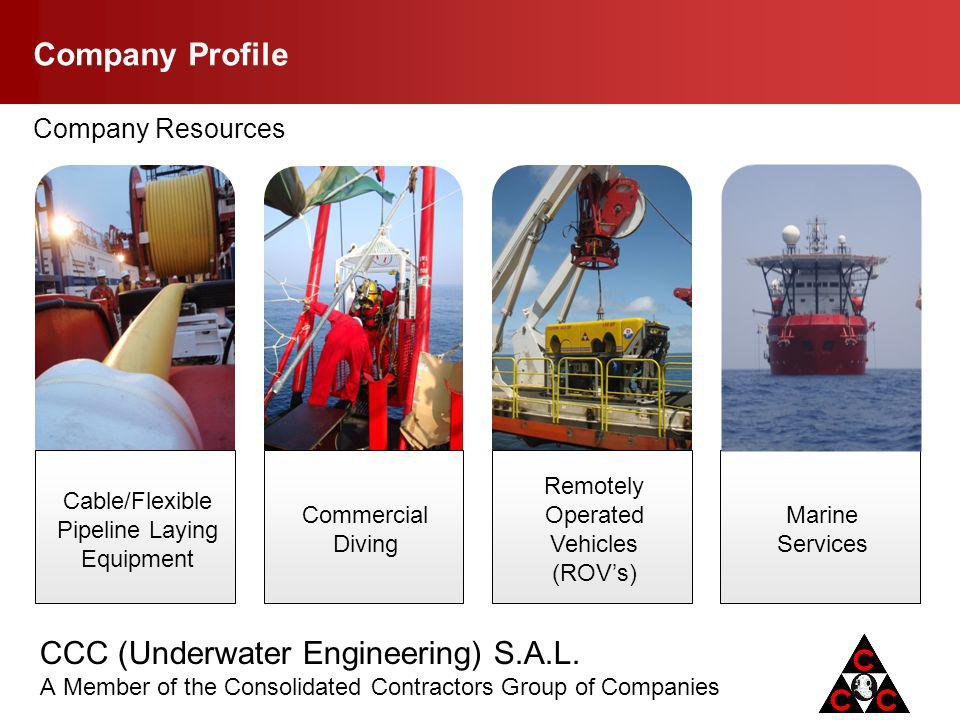 CCC (Underwater Engineering) S.A.L. A Member of the Consolidated Contractors Group of Companies Company Profile Cable/Flexible Pipeline Laying Equipme