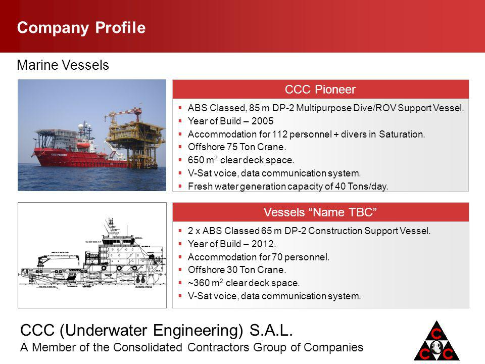 CCC (Underwater Engineering) S.A.L. A Member of the Consolidated Contractors Group of Companies Company Profile ABS Classed, 85 m DP-2 Multipurpose Di