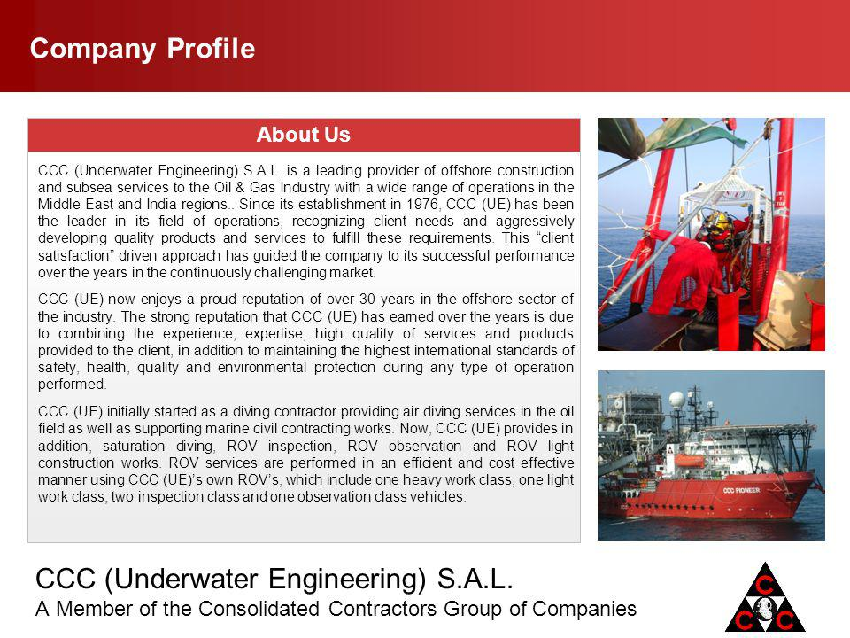 CCC (Underwater Engineering) S.A.L. A Member of the Consolidated Contractors Group of Companies Company Profile About Us CCC (Underwater Engineering)