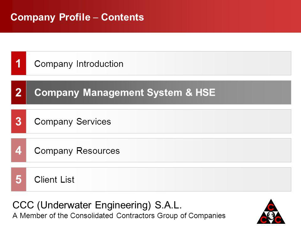 CCC (Underwater Engineering) S.A.L. A Member of the Consolidated Contractors Group of Companies Company Profile Contents Company Introduction Company