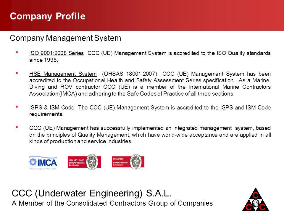 CCC (Underwater Engineering) S.A.L. A Member of the Consolidated Contractors Group of Companies Company Profile ISO 9001:2008 Series CCC (UE) Manageme