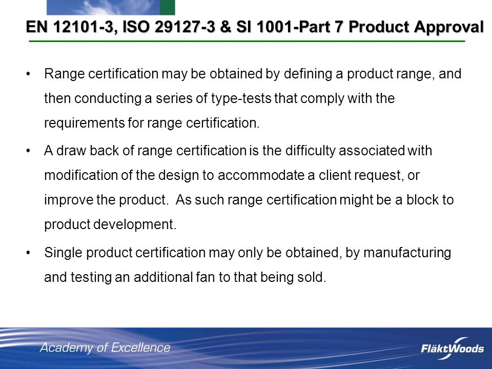 Range certification may be obtained by defining a product range, and then conducting a series of type-tests that comply with the requirements for range certification.