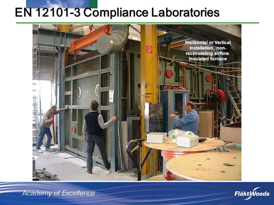 EN 12101-3 Compliance Laboratories Horizontal or Vertical installation, non- recirculating airflow.