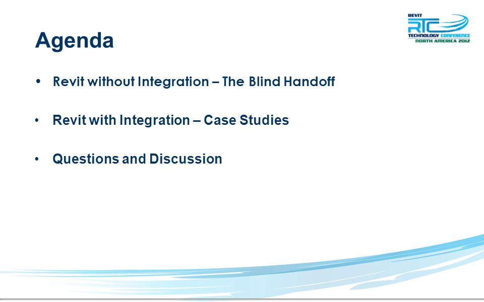 Agenda Revit without Integration – The Blind Handoff Revit with Integration – Case Studies Questions and Discussion
