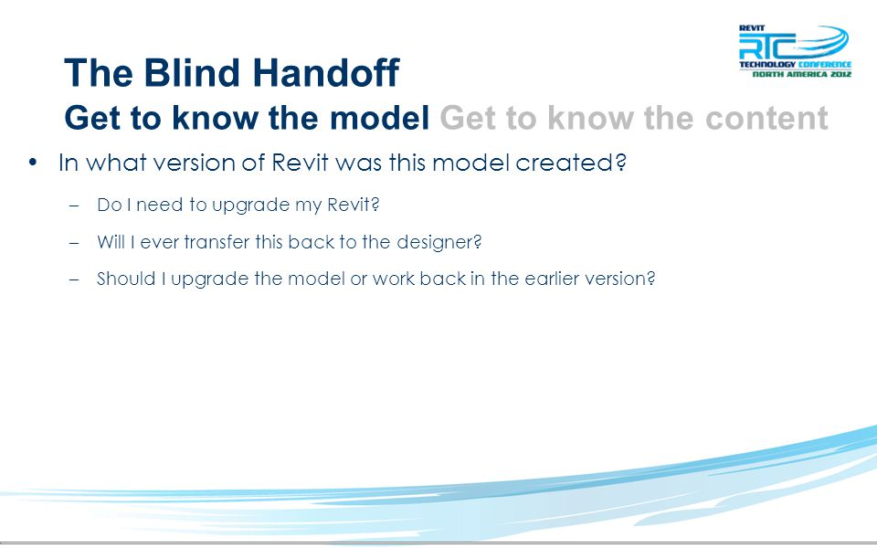 The Blind Handoff Get to know the model Get to know the content In what version of Revit was this model created.