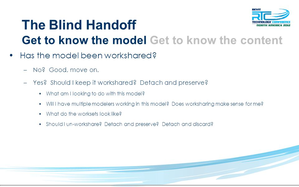 The Blind Handoff Get to know the model Get to know the content Has the model been workshared? –No? Good, move on. –Yes? Should I keep it workshared?