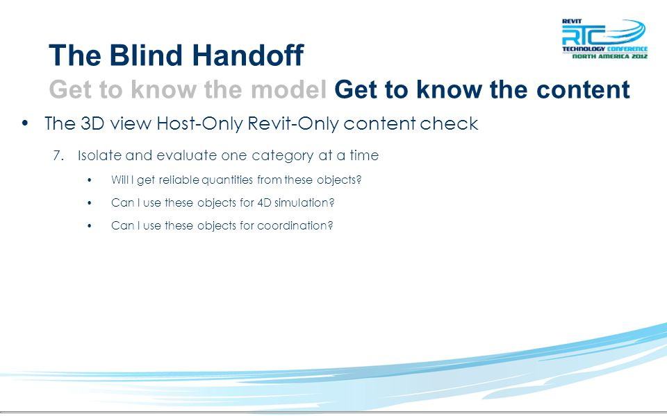 The Blind Handoff Get to know the model Get to know the content The 3D view Host-Only Revit-Only content check 7.Isolate and evaluate one category at