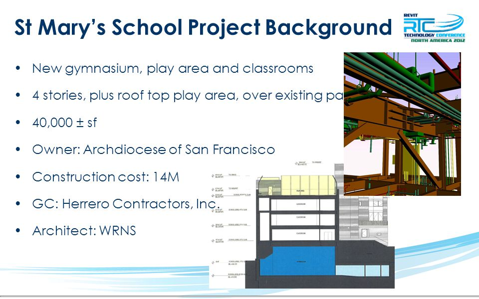 St Marys School Project Background New gymnasium, play area and classrooms 4 stories, plus roof top play area, over existing parking 40,000 ± sf Owner: Archdiocese of San Francisco Construction cost: 14M GC: Herrero Contractors, Inc.