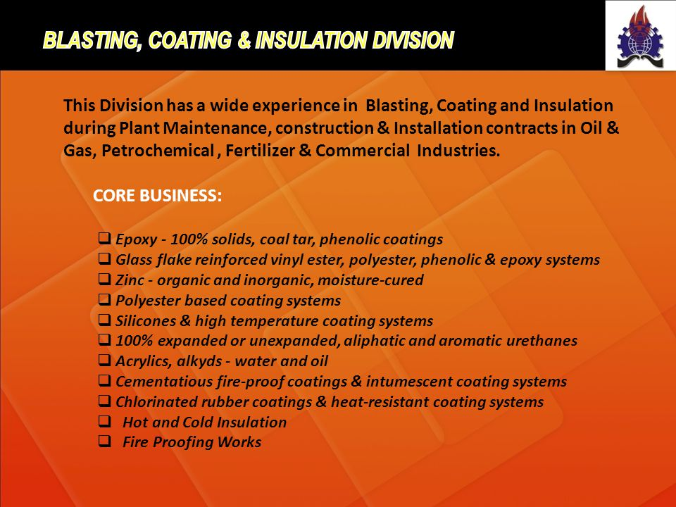 This Division has a wide experience in Blasting, Coating and Insulation during Plant Maintenance, construction & Installation contracts in Oil & Gas,