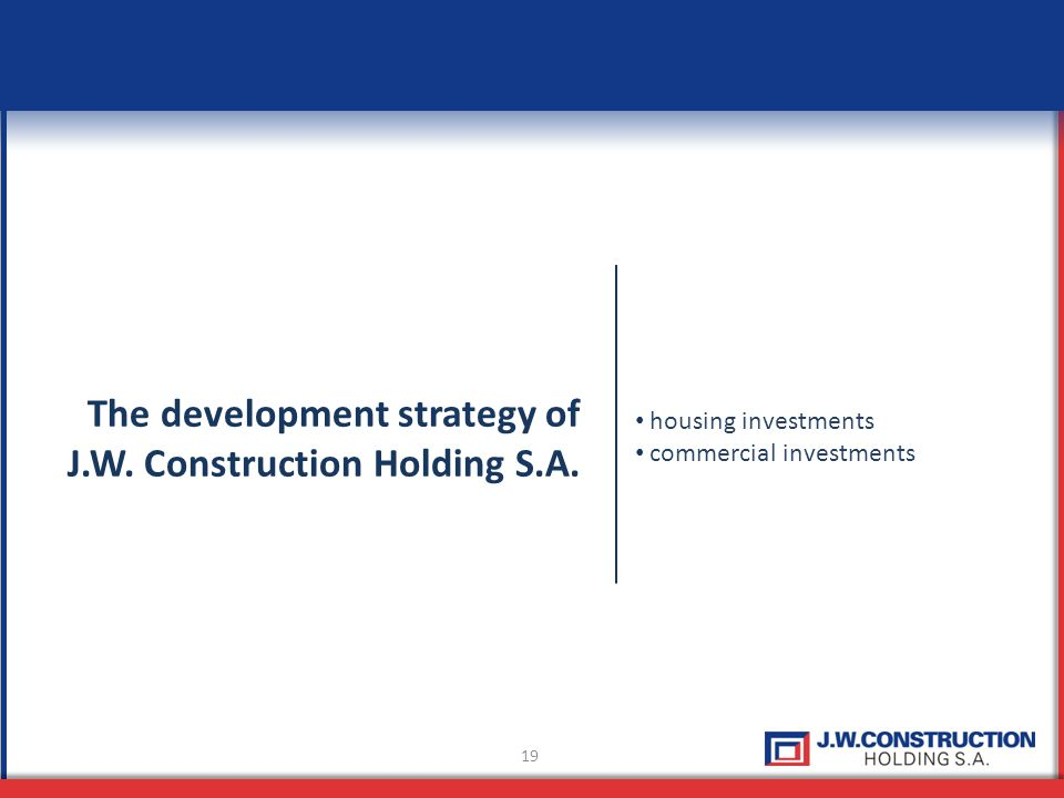 19 The development strategy of J.W. Construction Holding S.A.