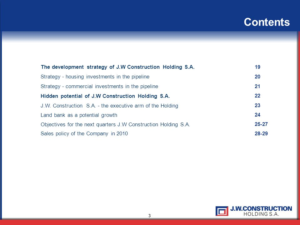 Contents The development strategy of J.W Construction Holding S.A. Strategy - housing investments in the pipeline Strategy - commercial investments in