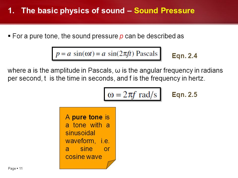Page 11 1.The basic physics of sound – Sound Pressure For a pure tone, the sound pressure p can be described as where a is the amplitude in Pascals, ω