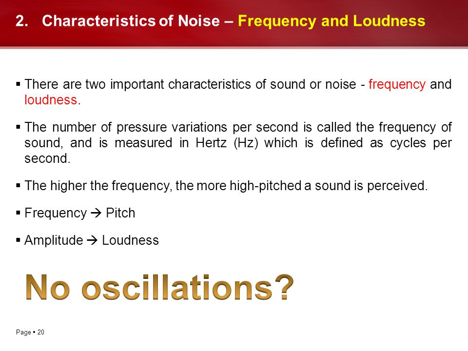 Page 20 2.Characteristics of Noise – Frequency and Loudness There are two important characteristics of sound or noise - frequency and loudness. The nu