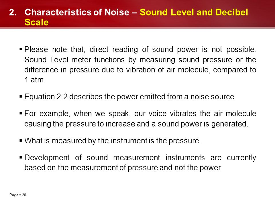 Page 28 2.Characteristics of Noise – Sound Level and Decibel Scale Please note that, direct reading of sound power is not possible. Sound Level meter