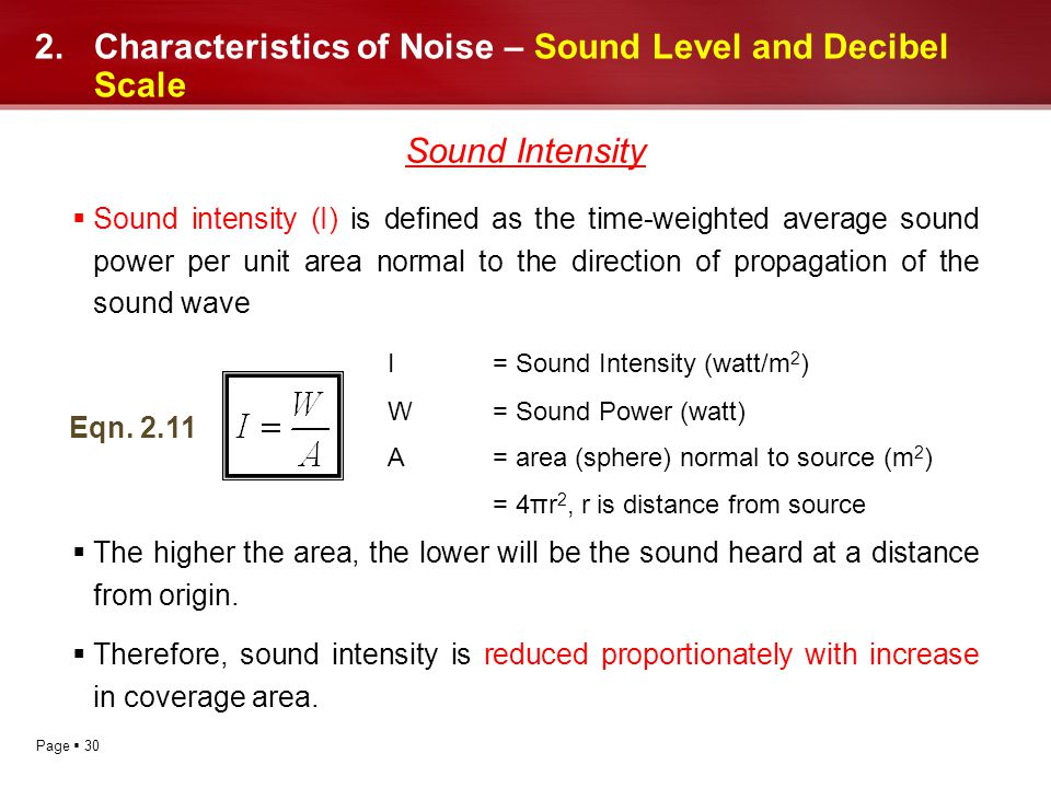 Page 30 2.Characteristics of Noise – Sound Level and Decibel Scale Sound Intensity Sound intensity (I) is defined as the time-weighted average sound p