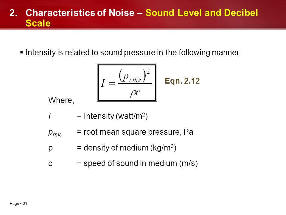 Page 31 2.Characteristics of Noise – Sound Level and Decibel Scale Intensity is related to sound pressure in the following manner: Where, I = Intensit