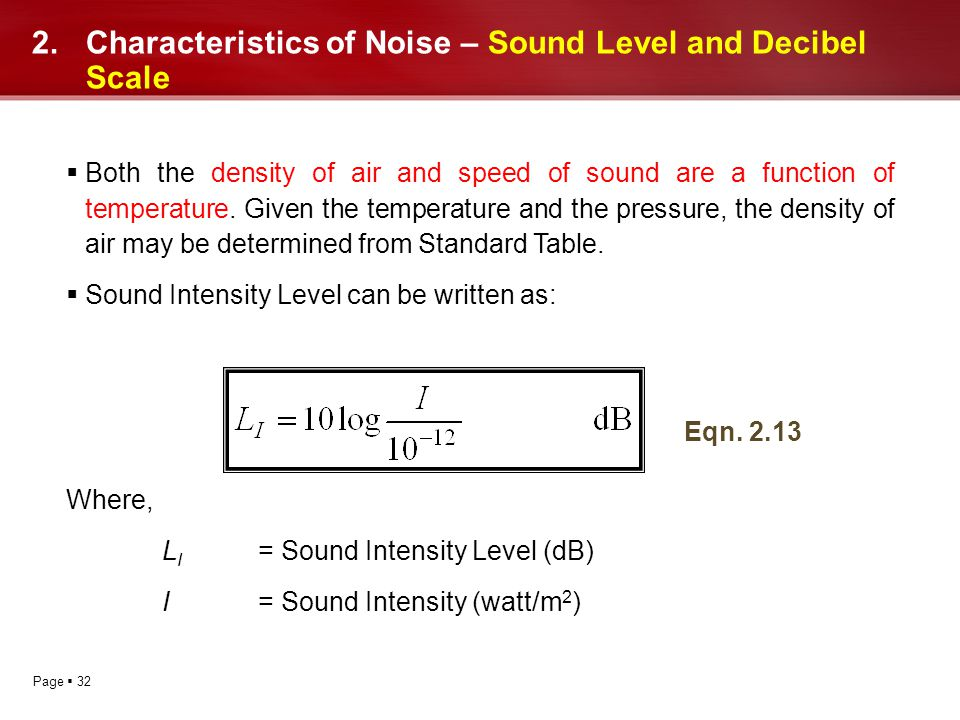 Page 32 2.Characteristics of Noise – Sound Level and Decibel Scale Both the density of air and speed of sound are a function of temperature. Given the