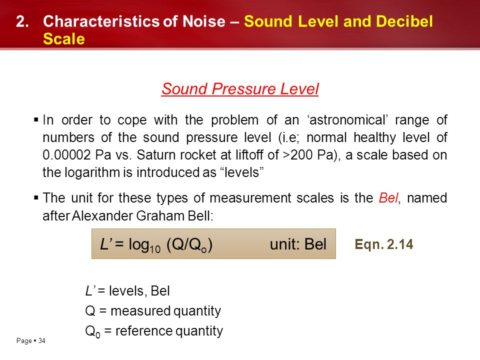 Page 34 2.Characteristics of Noise – Sound Level and Decibel Scale Sound Pressure Level In order to cope with the problem of an astronomical range of