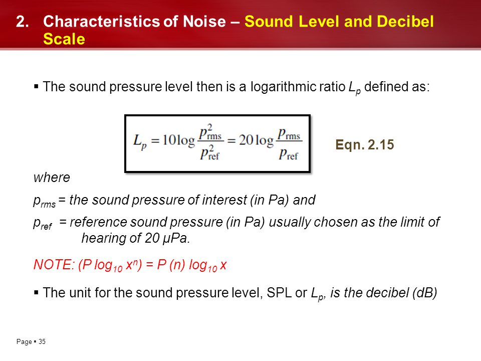 Page 35 2.Characteristics of Noise – Sound Level and Decibel Scale The sound pressure level then is a logarithmic ratio L p defined as: where p rms =