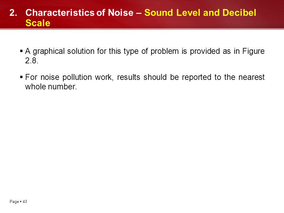 Page 43 2.Characteristics of Noise – Sound Level and Decibel Scale A graphical solution for this type of problem is provided as in Figure 2.8. For noi