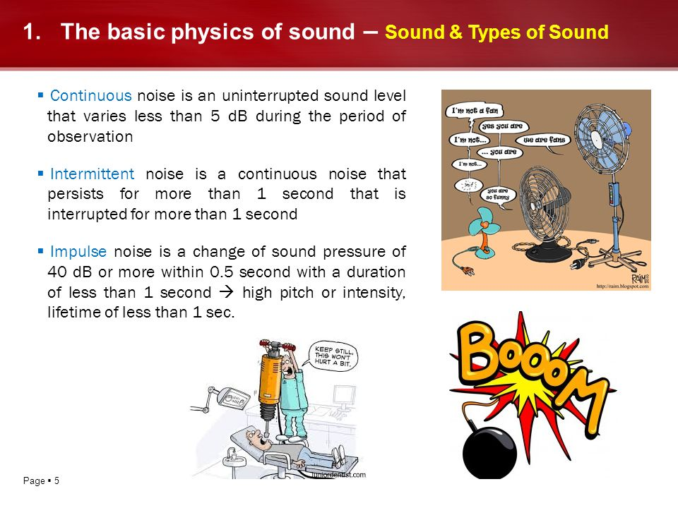 Page 5 1.The basic physics of sound – Sound & Types of Sound Continuous noise is an uninterrupted sound level that varies less than 5 dB during the pe