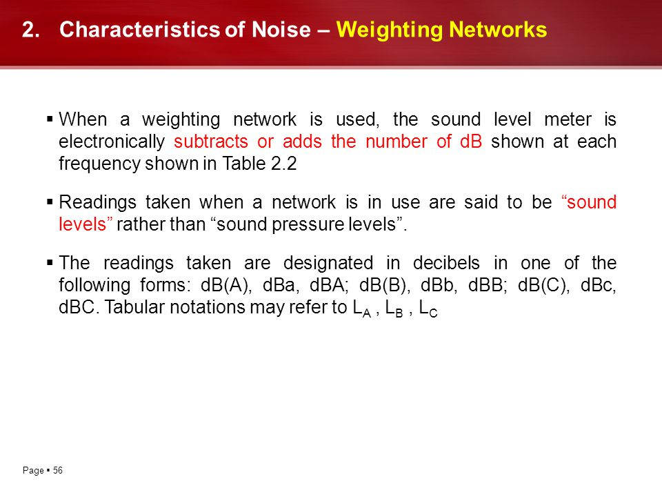 Page 56 2.Characteristics of Noise – Weighting Networks When a weighting network is used, the sound level meter is electronically subtracts or adds th