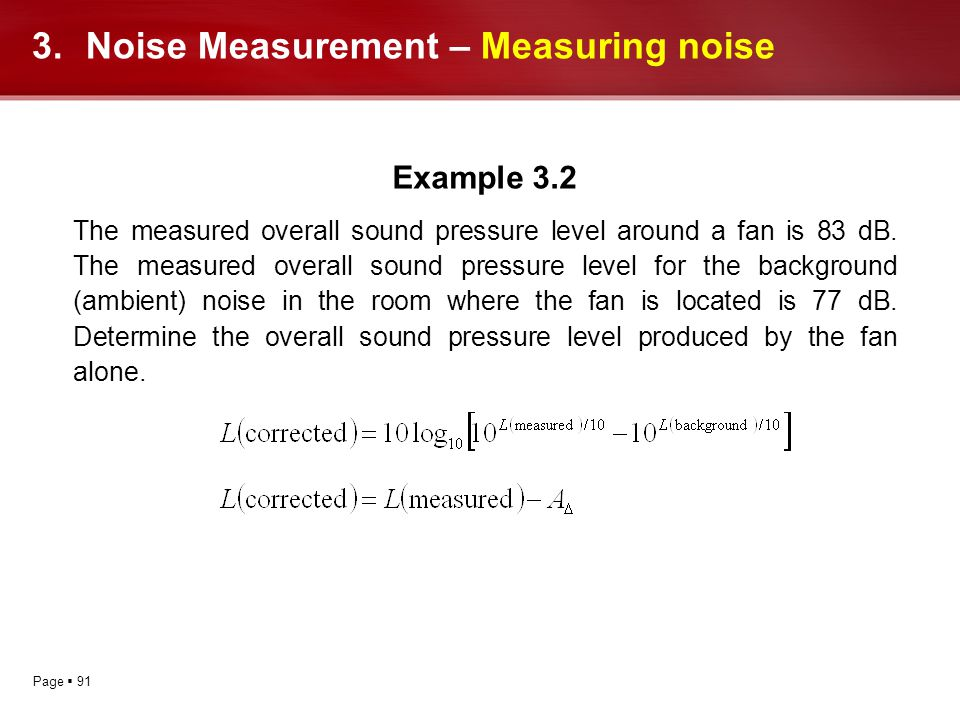 Page 91 Example 3.2 The measured overall sound pressure level around a fan is 83 dB. The measured overall sound pressure level for the background (amb