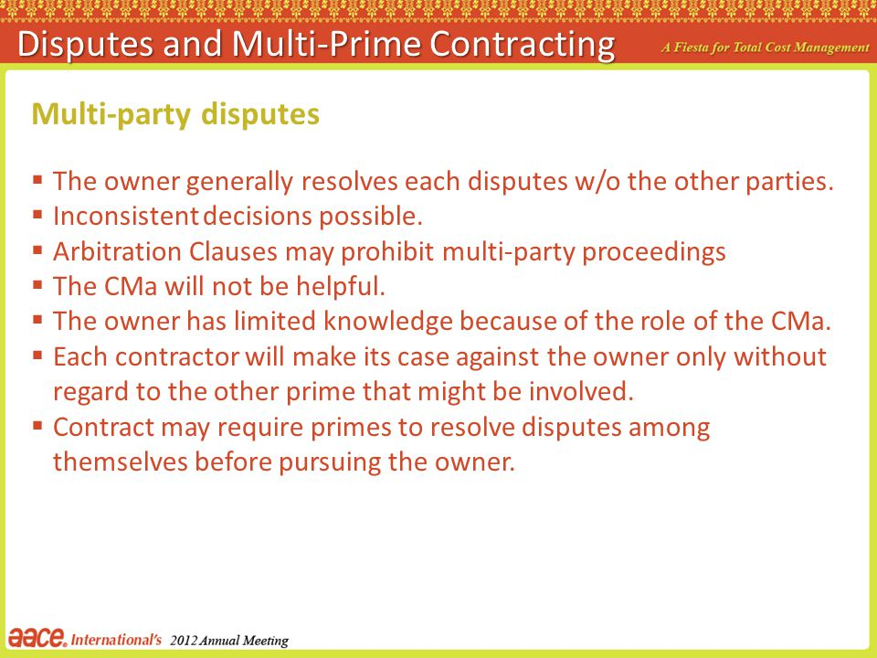 Multi-party disputes The owner generally resolves each disputes w/o the other parties. Inconsistent decisions possible. Arbitration Clauses may prohib