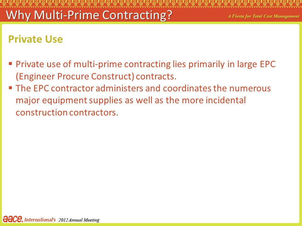 Private Use Private use of multi-prime contracting lies primarily in large EPC (Engineer Procure Construct) contracts. The EPC contractor administers