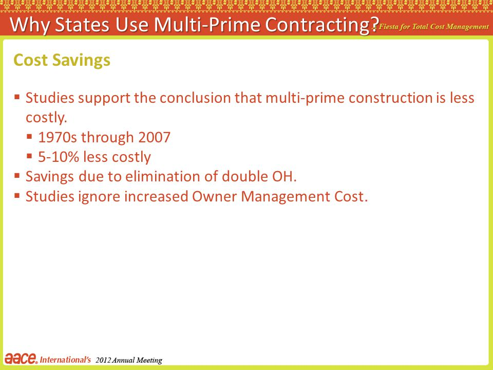 Cost Savings Studies support the conclusion that multi-prime construction is less costly. 1970s through 2007 5-10% less costly Savings due to eliminat