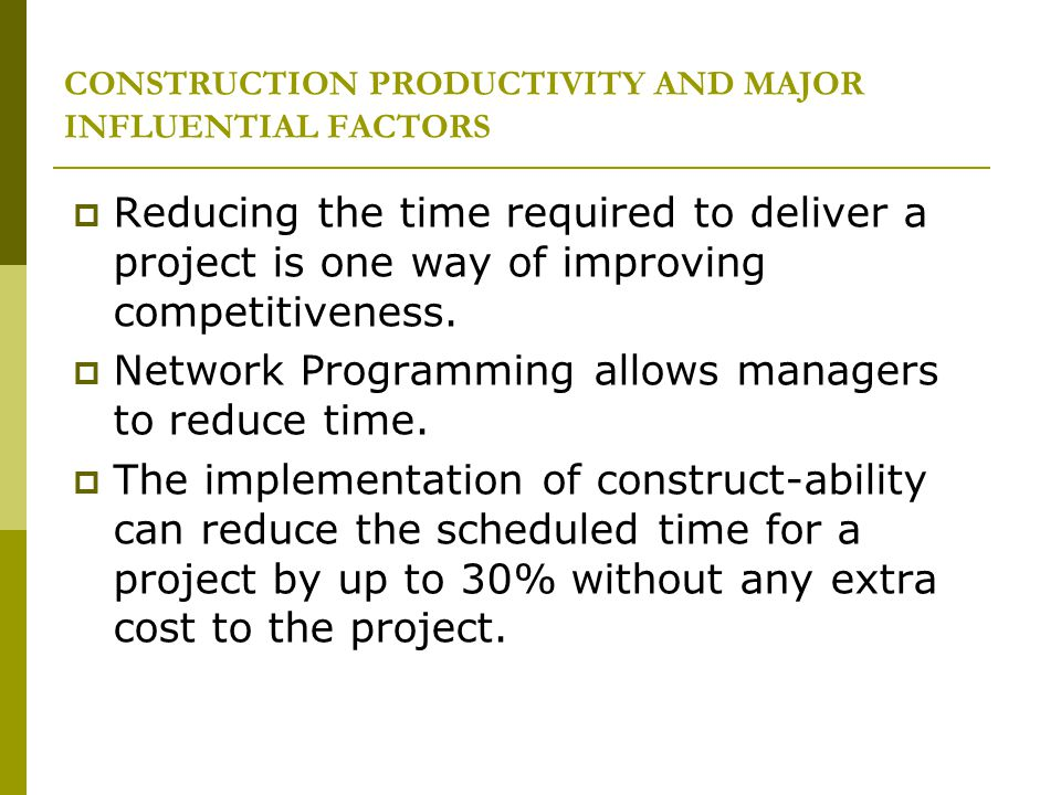 CONSTRUCTION PRODUCTIVITY AND MAJOR INFLUENTIAL FACTORS Reducing the time required to deliver a project is one way of improving competitiveness. Netwo