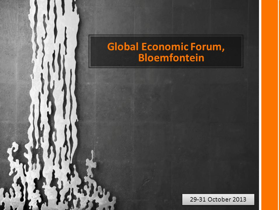 Global Economic Forum, Bloemfontein 29-31 October 2013