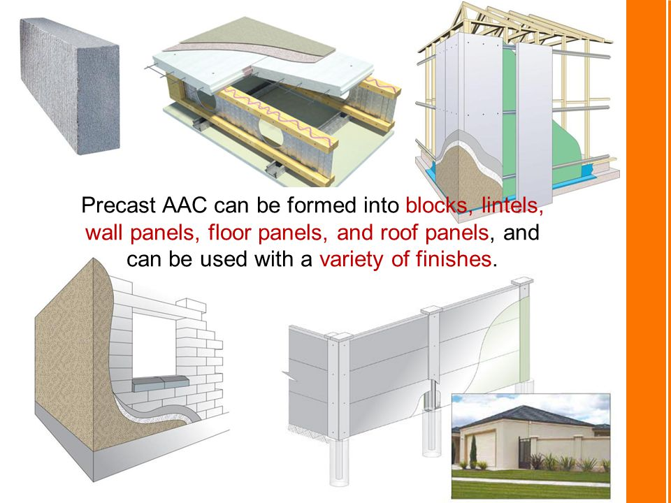 Precast AAC can be formed into blocks, lintels, wall panels, floor panels, and roof panels, and can be used with a variety of finishes.