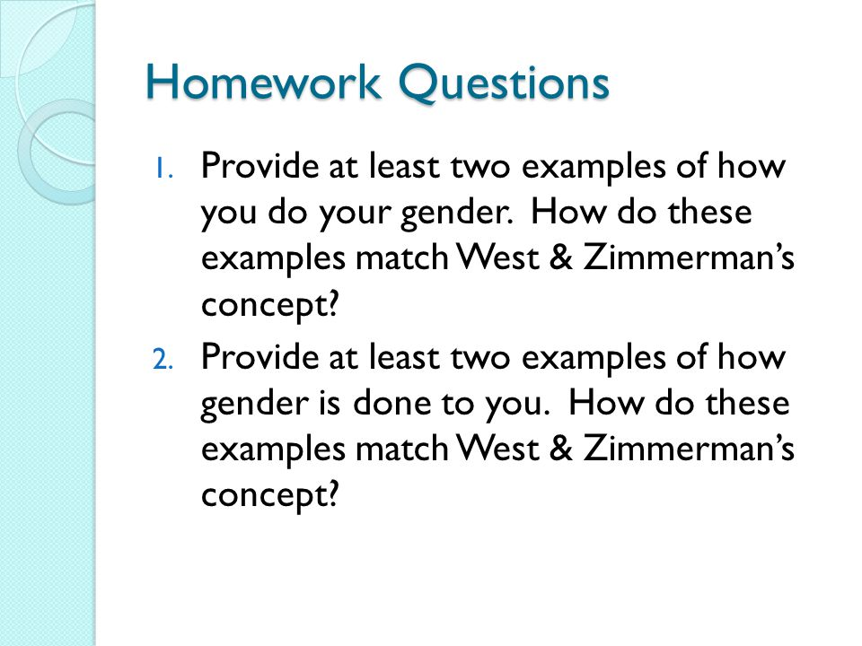 Homework Questions 1. Provide at least two examples of how you do your gender.