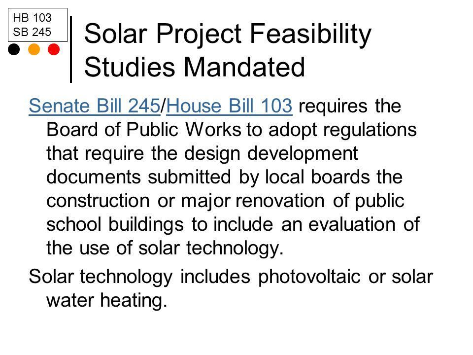 Solar Project Feasibility Studies Mandated Senate Bill 245Senate Bill 245/House Bill 103 requires the Board of Public Works to adopt regulations that