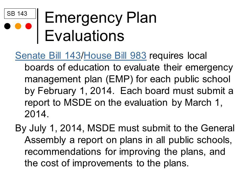 Emergency Plan Evaluations Senate Bill 143Senate Bill 143/House Bill 983 requires local boards of education to evaluate their emergency management pla