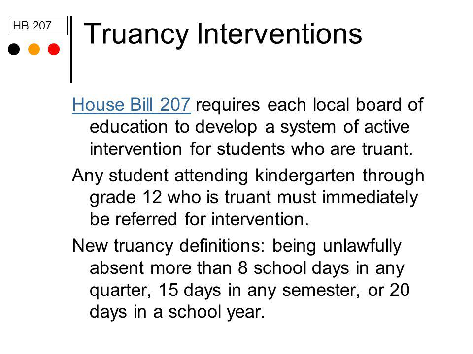 Truancy Interventions House Bill 207House Bill 207 requires each local board of education to develop a system of active intervention for students who