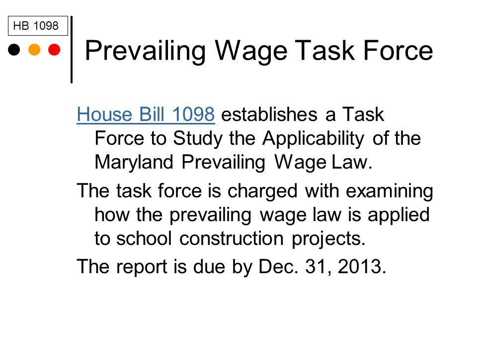 Prevailing Wage Task Force House Bill 1098House Bill 1098 establishes a Task Force to Study the Applicability of the Maryland Prevailing Wage Law.