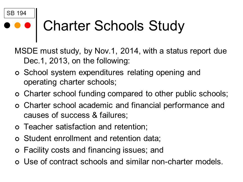 Charter Schools Study MSDE must study, by Nov.1, 2014, with a status report due Dec.1, 2013, on the following: School system expenditures relating ope