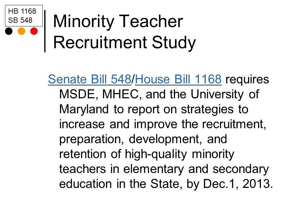 Minority Teacher Recruitment Study Senate Bill 548Senate Bill 548/House Bill 1168 requires MSDE, MHEC, and the University of Maryland to report on str