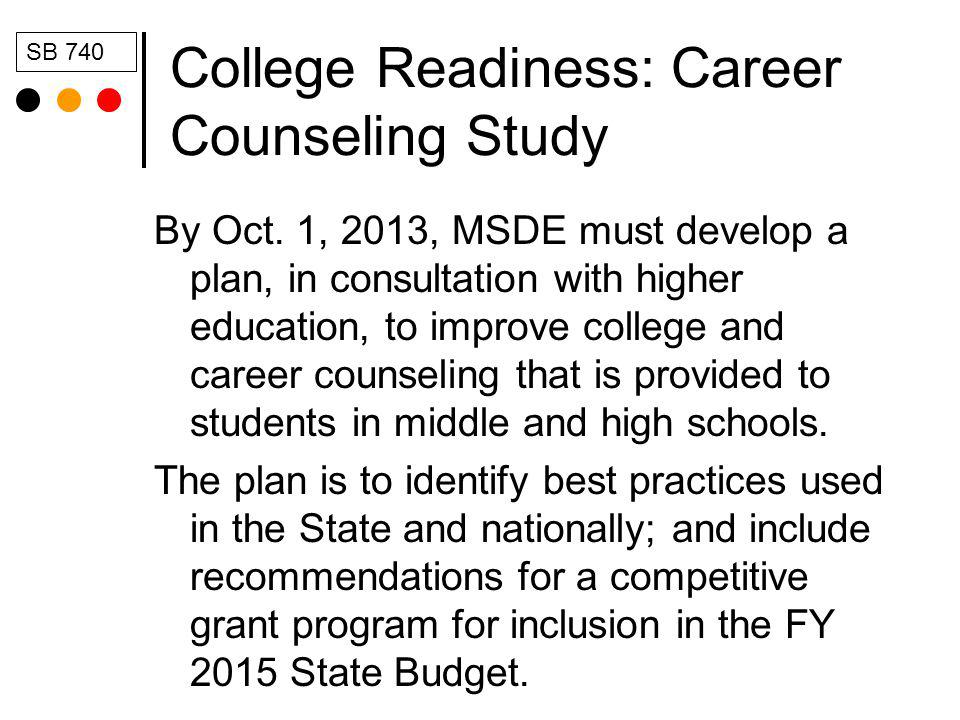 College Readiness: Career Counseling Study By Oct. 1, 2013, MSDE must develop a plan, in consultation with higher education, to improve college and ca