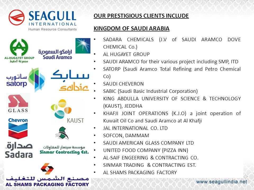 OUR PRESTIGIOUS CLIENTS INCLUDE KINGDOM OF SAUDI ARABIA SADARA CHEMICALS (J.V of SAUDI ARAMCO DOVE CHEMICAL Co.) AL HUGAYET GROUP SAUDI ARAMCO for the