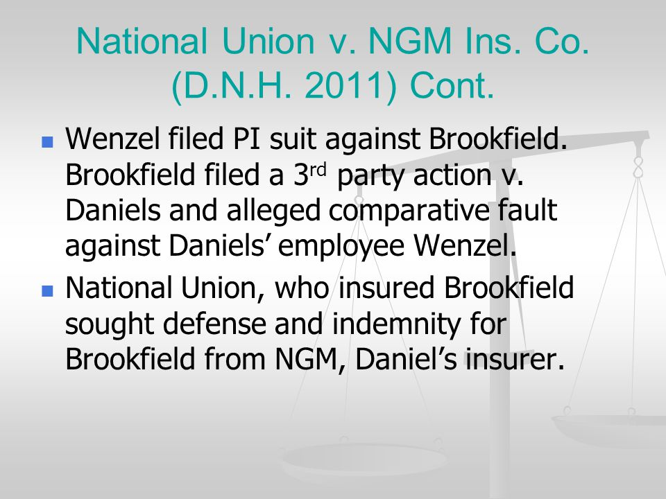 National Union v. NGM Ins. Co. (D.N.H. 2011) Wenzel employed by Daniels Landscaping Brookfield hired Daniels to perform work at its Berlin facility vi