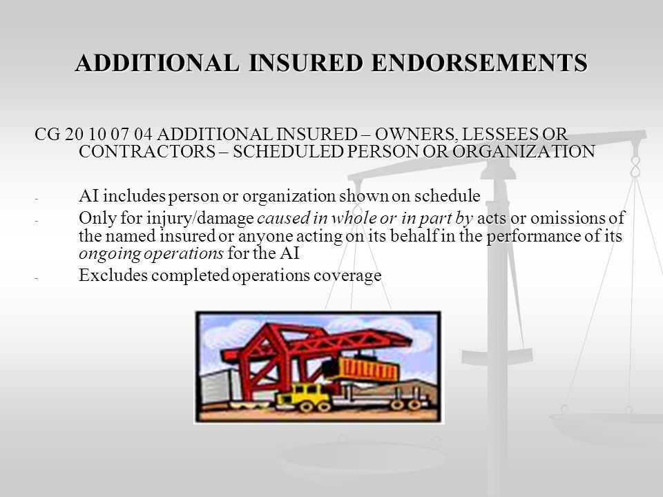 ADDITIONAL INSURED ENDORSEMENTS AI CG 65 02 06 GENERAL LIABILITY EXPANSION ENDORSEMENT - Insured includes any person or organization for whom the name