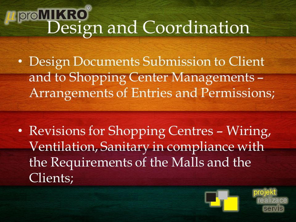 Design and Coordination Design Documents Submission to Client and to Shopping Center Managements – Arrangements of Entries and Permissions; Revisions for Shopping Centres – Wiring, Ventilation, Sanitary in compliance with the Requirements of the Malls and the Clients;