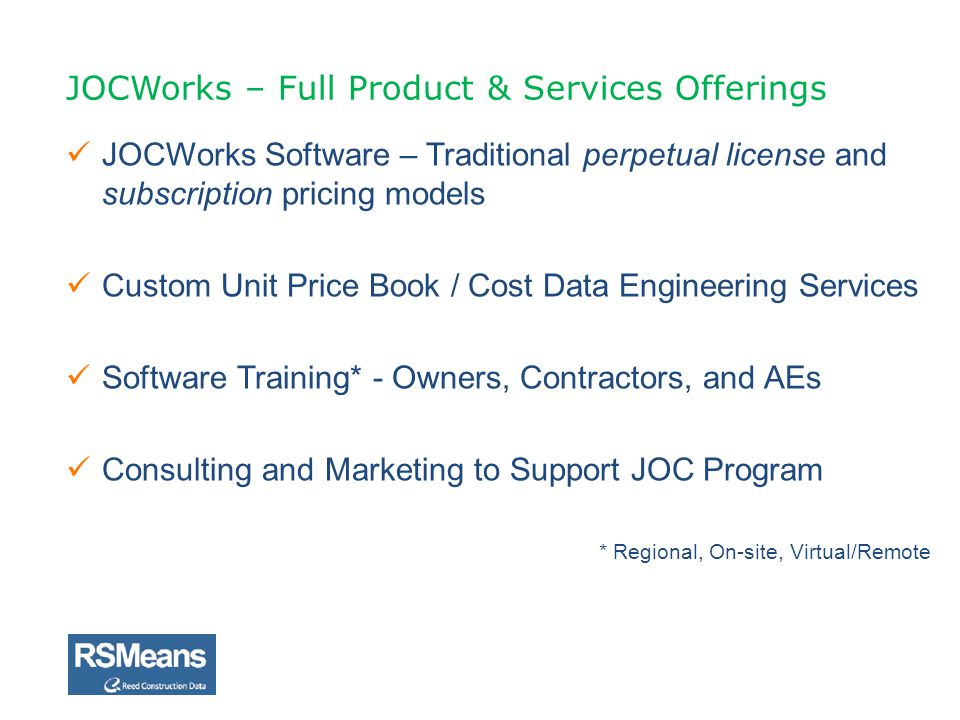JOCWorks Software – Traditional perpetual license and subscription pricing models Custom Unit Price Book / Cost Data Engineering Services Software Tra